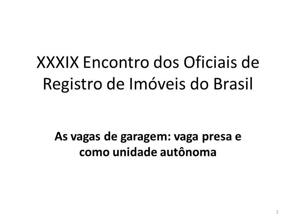 XXXIX Encontro dos Oficiais de Registro de Imóveis do Brasil As vagas de garagem: vaga presa e como unidade autônoma 1