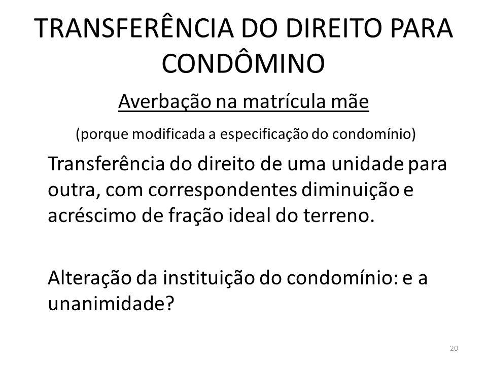 TRANSFERÊNCIA DO DIREITO PARA CONDÔMINO Averbação na matrícula mãe (porque modificada a especificação do condomínio) Transferência do direito de uma u