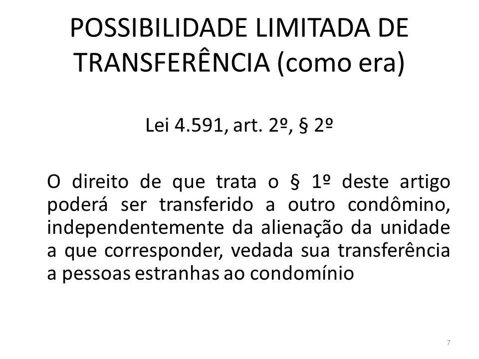 POSSIBILIDADE LIMITADA DE TRANSFERÊNCIA (como era) Lei 4.591, art. 2º, § 2º O direito de que trata o § 1º deste artigo poderá ser transferido a outro