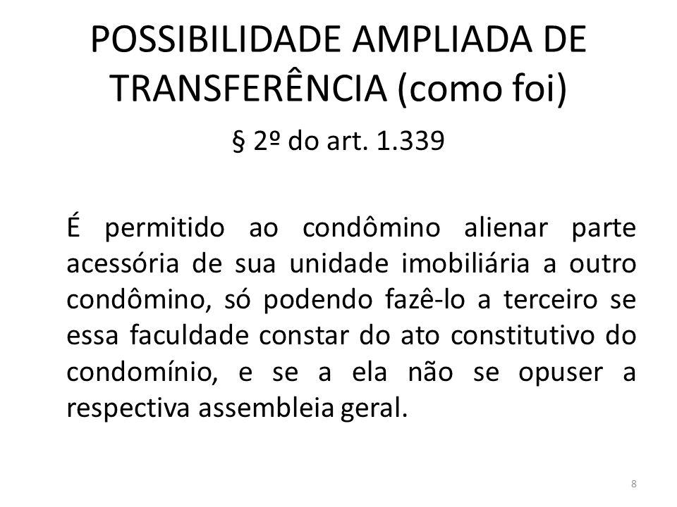 POSSIBILIDADE AMPLIADA DE TRANSFERÊNCIA (como foi) § 2º do art. 1.339 É permitido ao condômino alienar parte acessória de sua unidade imobiliária a ou