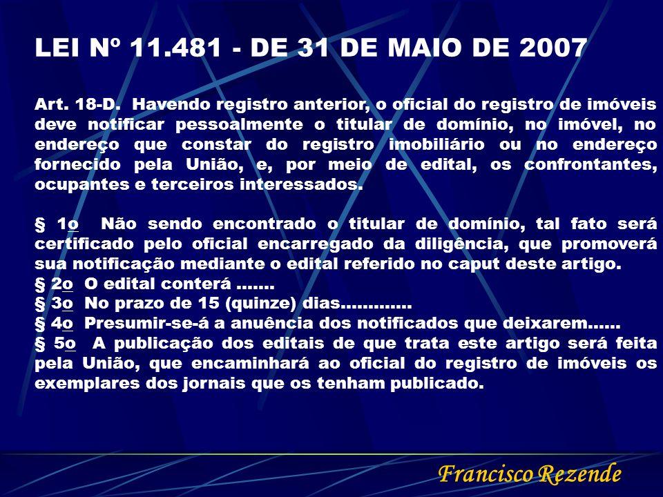 Francisco Rezende LEI Nº 11.481 - DE 31 DE MAIO DE 2007 Art. 18-D. Havendo registro anterior, o oficial do registro de imóveis deve notificar pessoalm