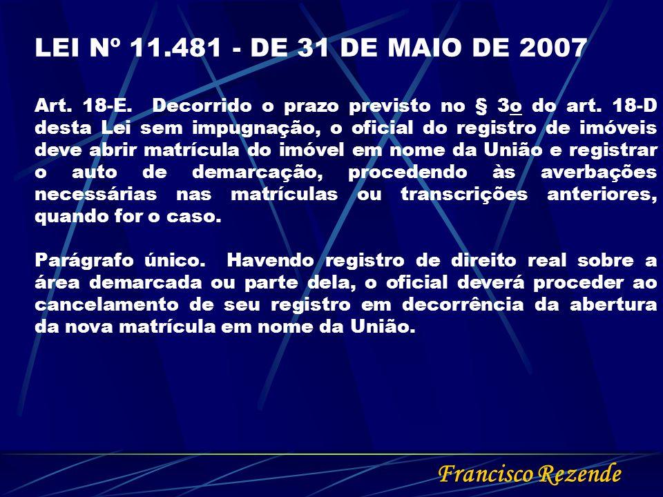 Francisco Rezende LEI Nº 11.481 - DE 31 DE MAIO DE 2007 Art. 18-E. Decorrido o prazo previsto no § 3o do art. 18-D desta Lei sem impugnação, o oficial