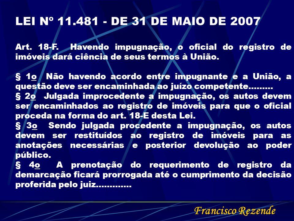 Francisco Rezende LEI Nº 11.481 - DE 31 DE MAIO DE 2007 Art. 18-F. Havendo impugnação, o oficial do registro de imóveis dará ciência de seus termos à