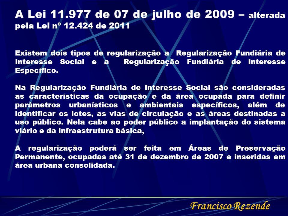 Francisco Rezende A Lei 11.977 de 07 de julho de 2009 – alterada pela Lei nº 12.424 de 2011 Existem dois tipos de regularização a Regularização Fundiá