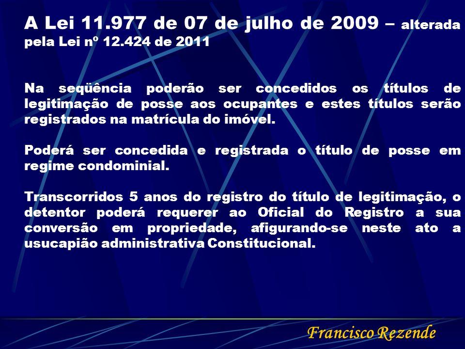 Francisco Rezende A Lei 11.977 de 07 de julho de 2009 – alterada pela Lei nº 12.424 de 2011 Na seqüência poderão ser concedidos os títulos de legitima