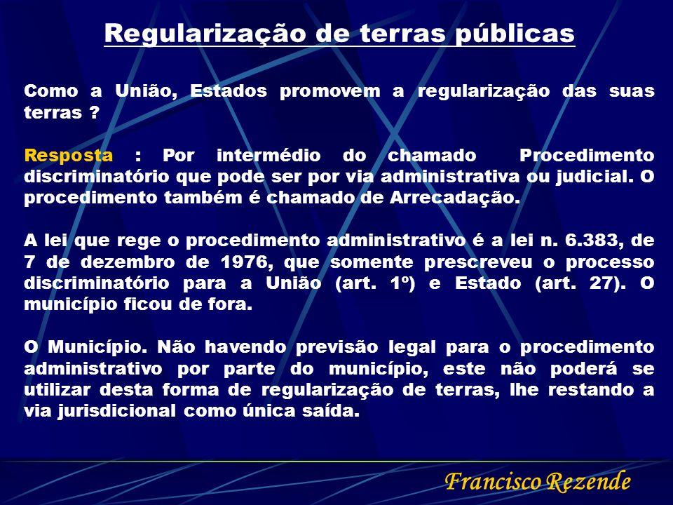 Francisco Rezende Regularização de terras públicas Como a União, Estados promovem a regularização das suas terras ? Resposta : Por intermédio do chama