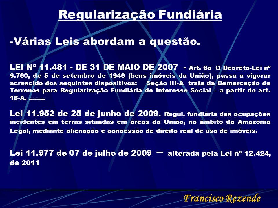 Francisco Rezende A Lei 11.977 de 07 de julho de 2009 – alterada pela Lei nº 12.424 de 2011 O registro do parcelamento resultante do projeto de regularização fundiária é efetuado da seguinte forma: Abertura de matrícula para a área objeto da regularização.