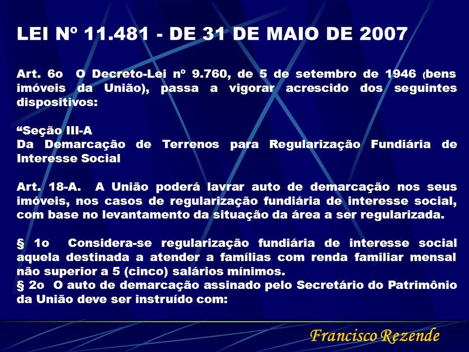 Francisco Rezende LEI Nº 11.481 - DE 31 DE MAIO DE 2007 Art. 6o O Decreto-Lei nº 9.760, de 5 de setembro de 1946 ( bens imóveis da União), passa a vig