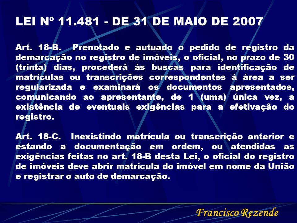 Francisco Rezende LEI Nº 11.481 - DE 31 DE MAIO DE 2007 Art. 18-B. Prenotado e autuado o pedido de registro da demarcação no registro de imóveis, o of