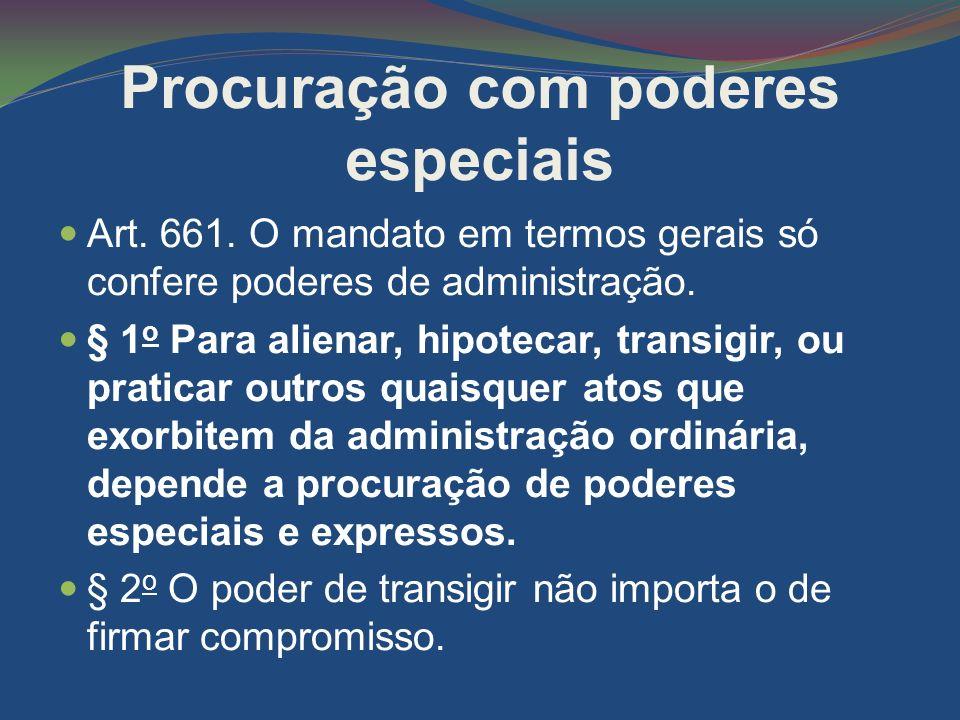 Procuração com poderes especiais Art. 661. O mandato em termos gerais só confere poderes de administração. § 1 o Para alienar, hipotecar, transigir, o