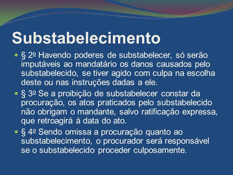 Substabelecimento § 2 o Havendo poderes de substabelecer, só serão imputáveis ao mandatário os danos causados pelo substabelecido, se tiver agido com