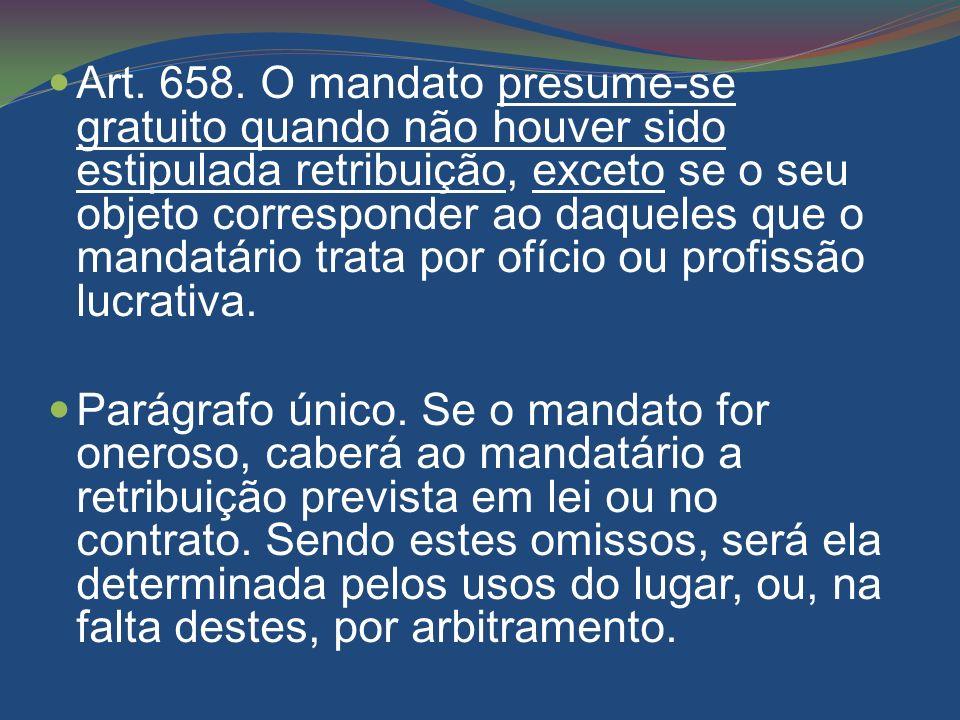 Art. 658. O mandato presume-se gratuito quando não houver sido estipulada retribuição, exceto se o seu objeto corresponder ao daqueles que o mandatári