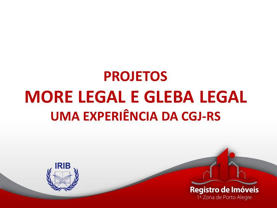 PROJETOS MORE LEGAL E GLEBA LEGAL UMA EXPERIÊNCIA DA CGJ-RS