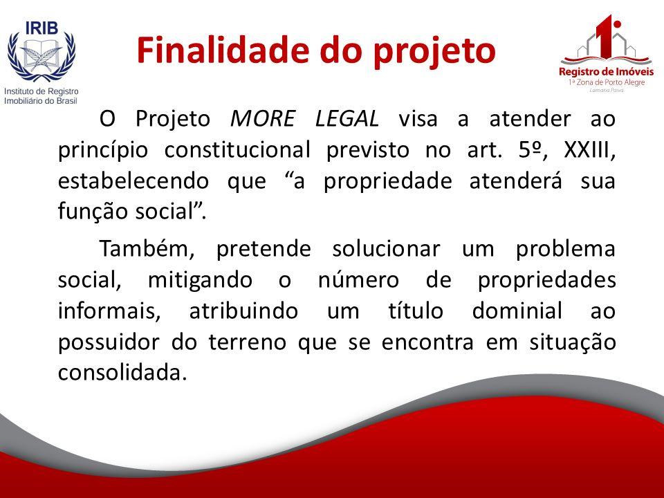 Finalidade do projeto O Projeto MORE LEGAL visa a atender ao princípio constitucional previsto no art.