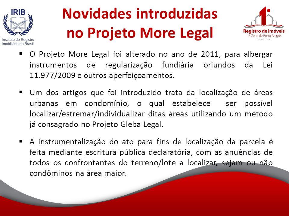 Novidades introduzidas no Projeto More Legal O Projeto More Legal foi alterado no ano de 2011, para albergar instrumentos de regularização fundiária oriundos da Lei 11.977/2009 e outros aperfeiçoamentos.