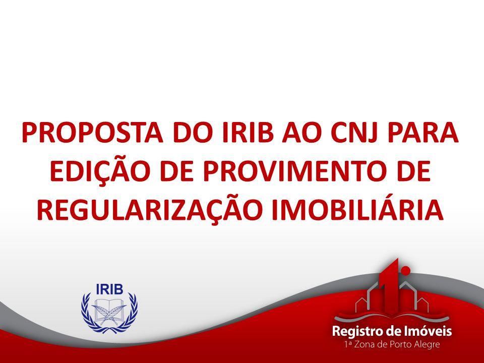 PROPOSTA DO IRIB AO CNJ PARA EDIÇÃO DE PROVIMENTO DE REGULARIZAÇÃO IMOBILIÁRIA