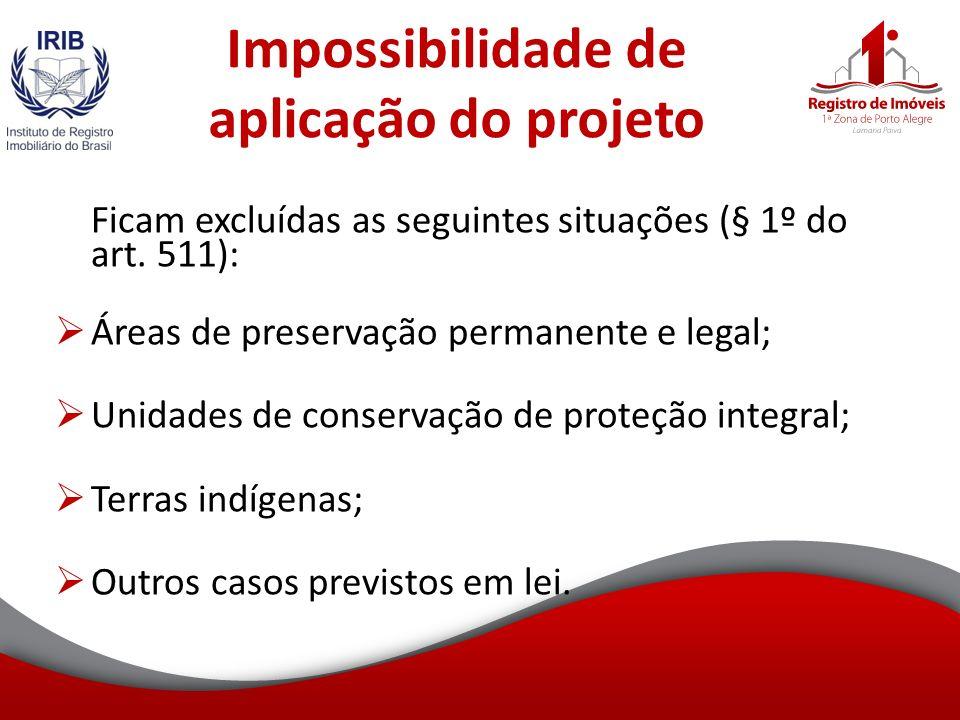 Impossibilidade de aplicação do projeto Ficam excluídas as seguintes situações (§ 1º do art.
