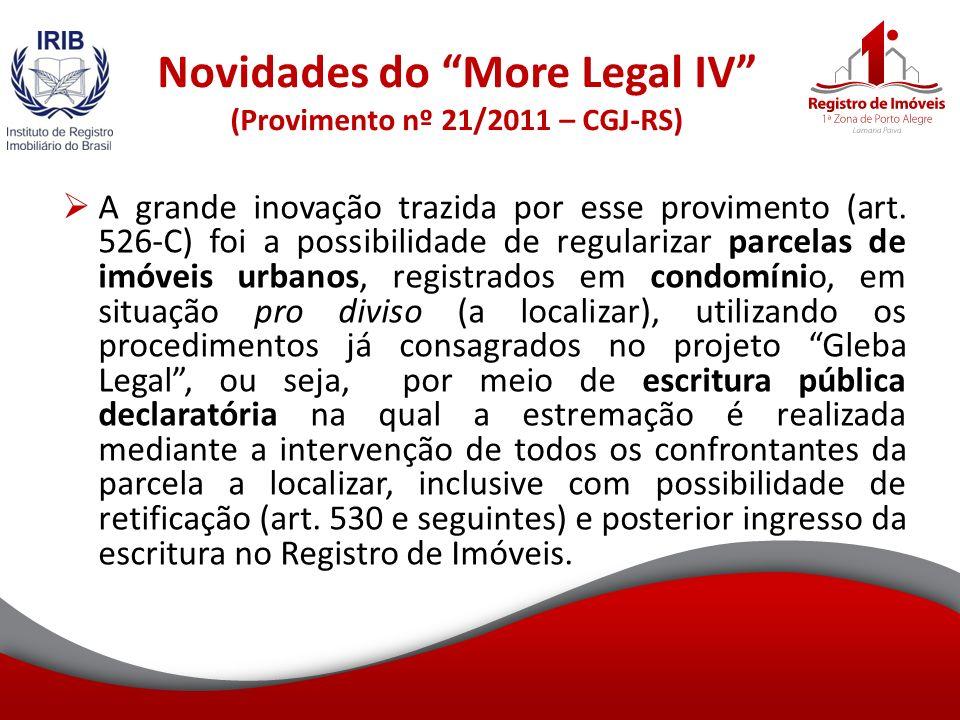 Novidades do More Legal IV (Provimento nº 21/2011 – CGJ-RS) A grande inovação trazida por esse provimento (art.