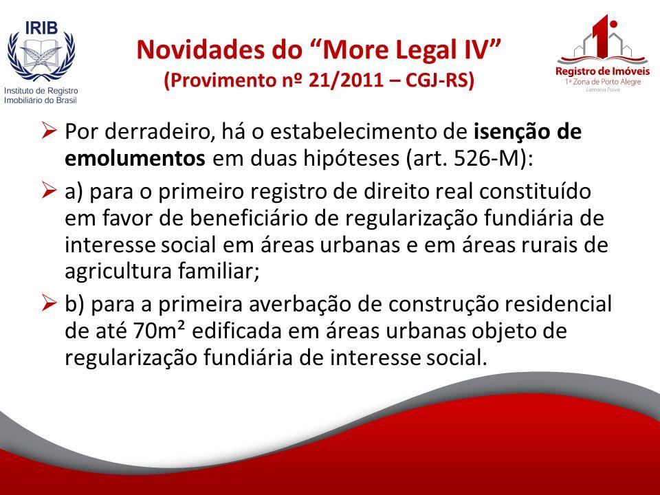 Novidades do More Legal IV (Provimento nº 21/2011 – CGJ-RS) Por derradeiro, há o estabelecimento de isenção de emolumentos em duas hipóteses (art.