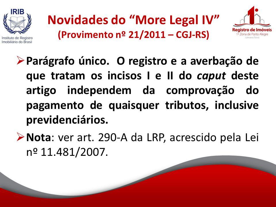 Novidades do More Legal IV (Provimento nº 21/2011 – CGJ-RS) Parágrafo único.