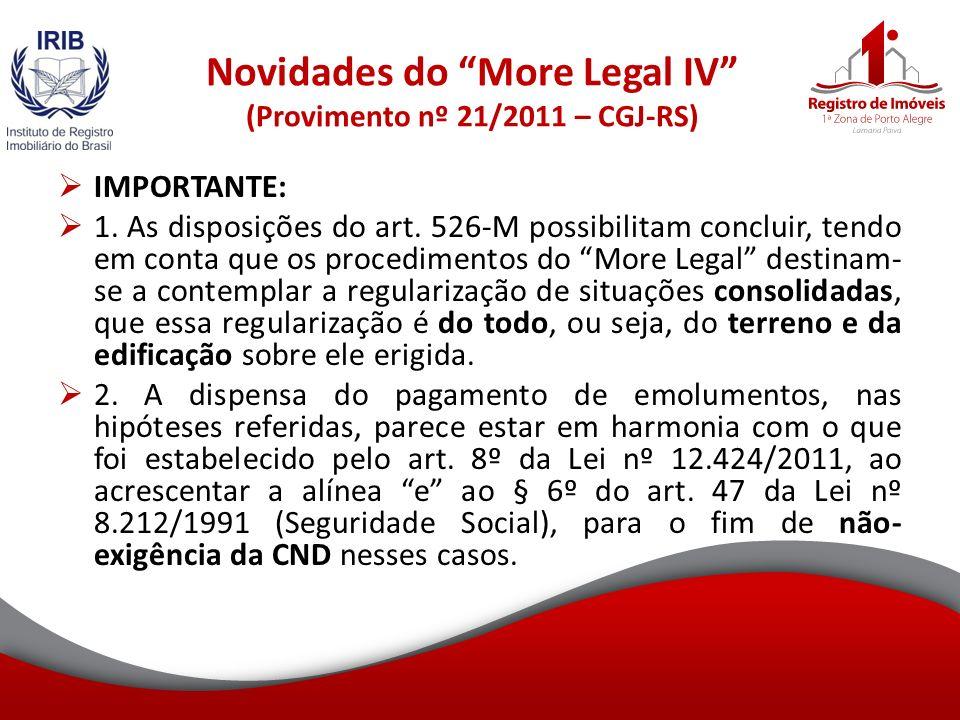 Novidades do More Legal IV (Provimento nº 21/2011 – CGJ-RS) IMPORTANTE: 1.