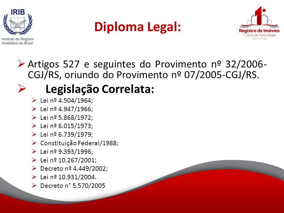 Diploma Legal: Artigos 527 e seguintes do Provimento nº 32/2006- CGJ/RS, oriundo do Provimento nº 07/2005-CGJ/RS.