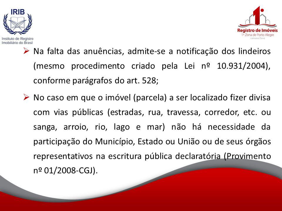 Na falta das anuências, admite-se a notificação dos lindeiros (mesmo procedimento criado pela Lei nº 10.931/2004), conforme parágrafos do art.