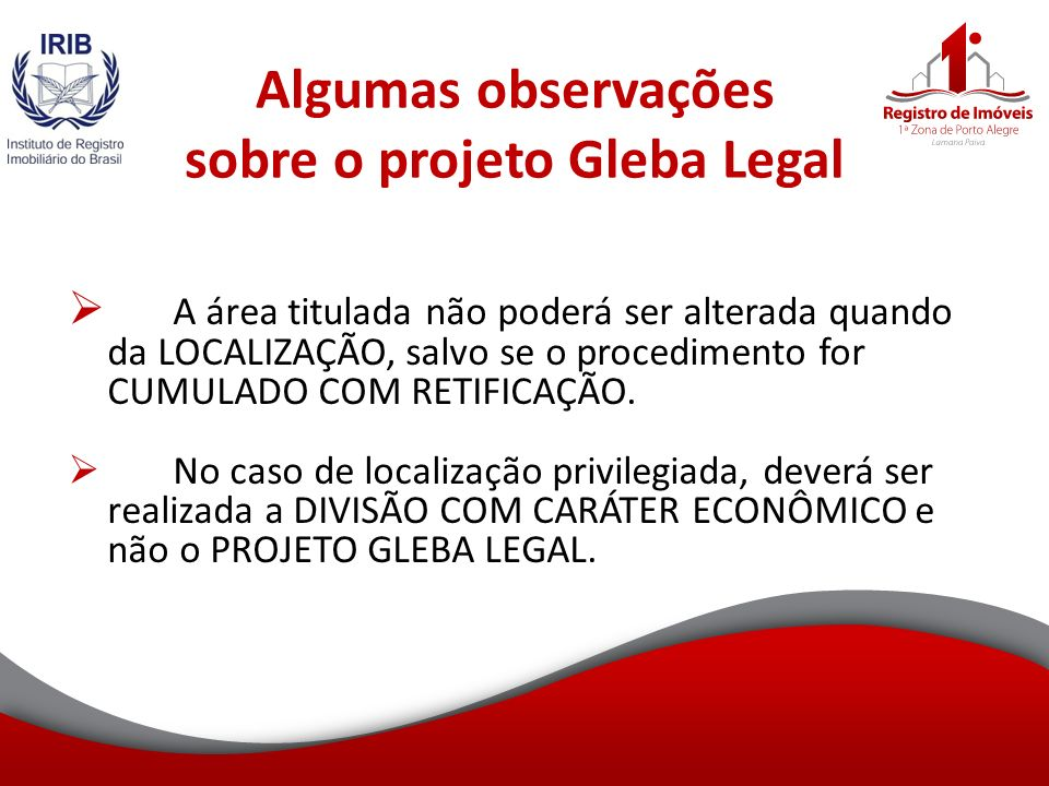 Algumas observações sobre o projeto Gleba Legal A área titulada não poderá ser alterada quando da LOCALIZAÇÃO, salvo se o procedimento for CUMULADO COM RETIFICAÇÃO.
