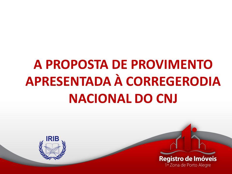 A PROPOSTA DE PROVIMENTO APRESENTADA À CORREGERODIA NACIONAL DO CNJ