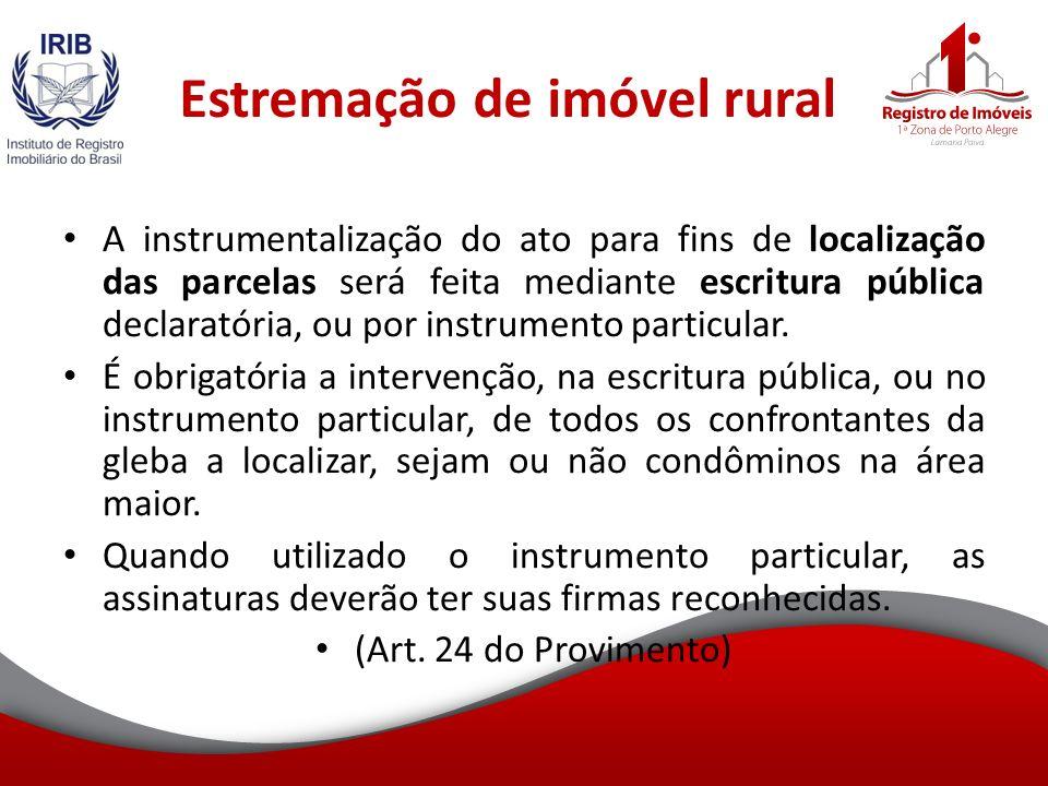 Estremação de imóvel rural A instrumentalização do ato para fins de localização das parcelas será feita mediante escritura pública declaratória, ou por instrumento particular.