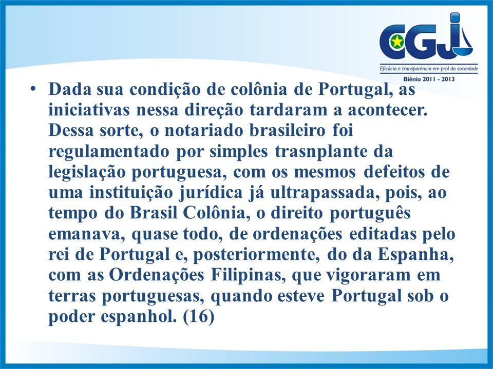 Dada sua condição de colônia de Portugal, as iniciativas nessa direção tardaram a acontecer.