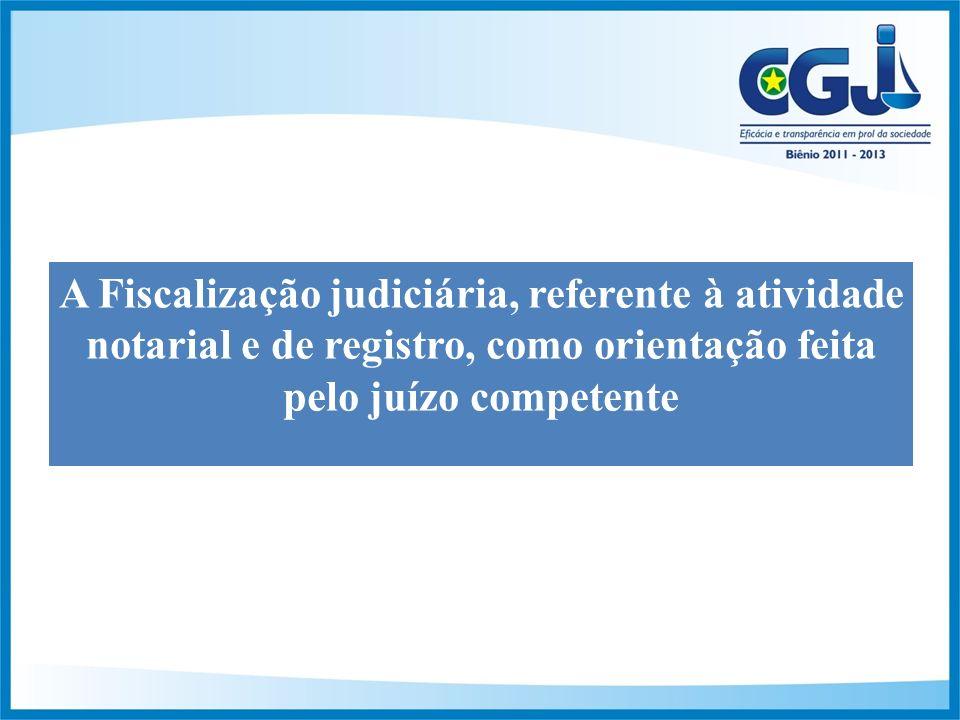 A Fiscalização judiciária, referente à atividade notarial e de registro, como orientação feita pelo juízo competente