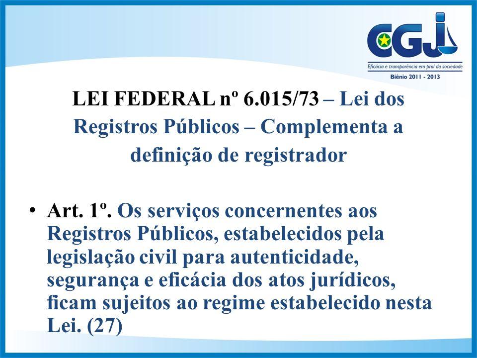 LEI FEDERAL nº 6.015/73 – Lei dos Registros Públicos – Complementa a definição de registrador Art.