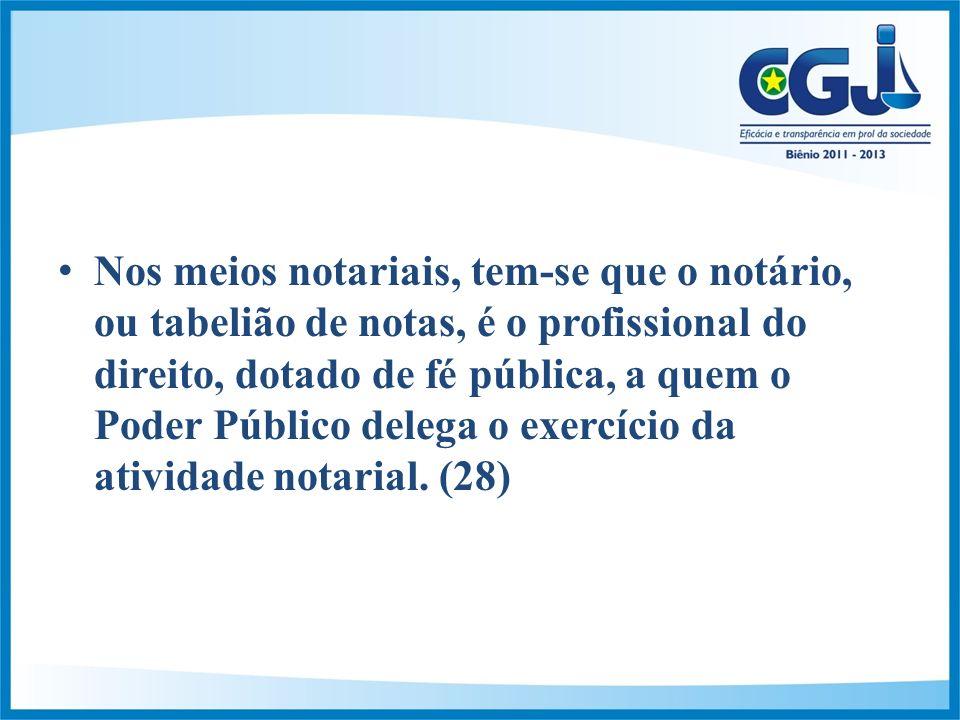 Nos meios notariais, tem-se que o notário, ou tabelião de notas, é o profissional do direito, dotado de fé pública, a quem o Poder Público delega o exercício da atividade notarial.
