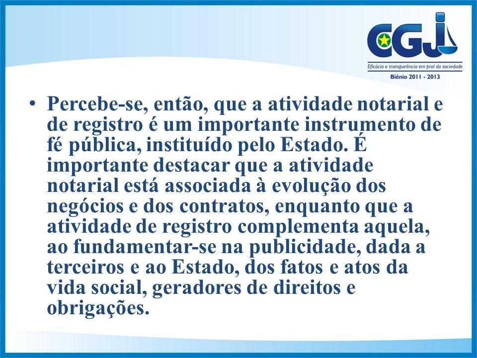 Percebe-se, então, que a atividade notarial e de registro é um importante instrumento de fé pública, instituído pelo Estado.