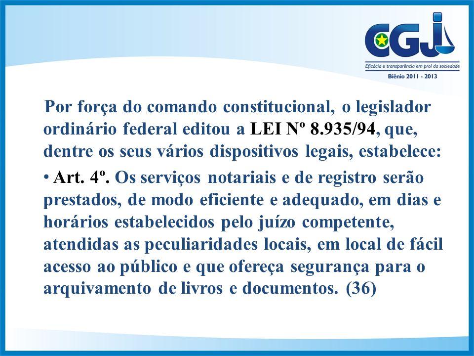 Por força do comando constitucional, o legislador ordinário federal editou a LEI Nº 8.935/94, que, dentre os seus vários dispositivos legais, estabelece: Art.