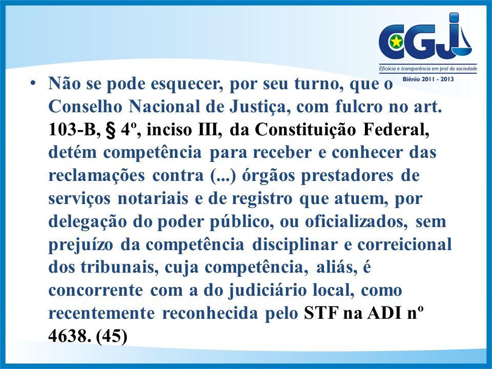Não se pode esquecer, por seu turno, que o Conselho Nacional de Justiça, com fulcro no art.