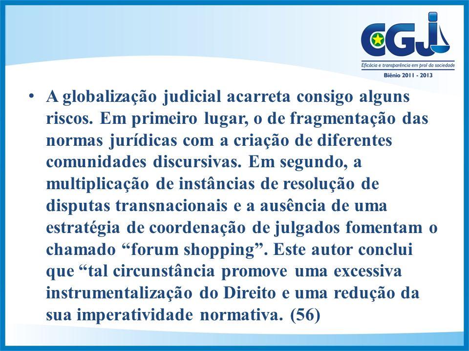 A globalização judicial acarreta consigo alguns riscos.