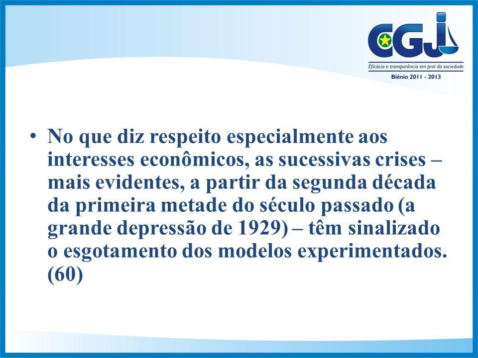 No que diz respeito especialmente aos interesses econômicos, as sucessivas crises – mais evidentes, a partir da segunda década da primeira metade do século passado (a grande depressão de 1929) – têm sinalizado o esgotamento dos modelos experimentados.