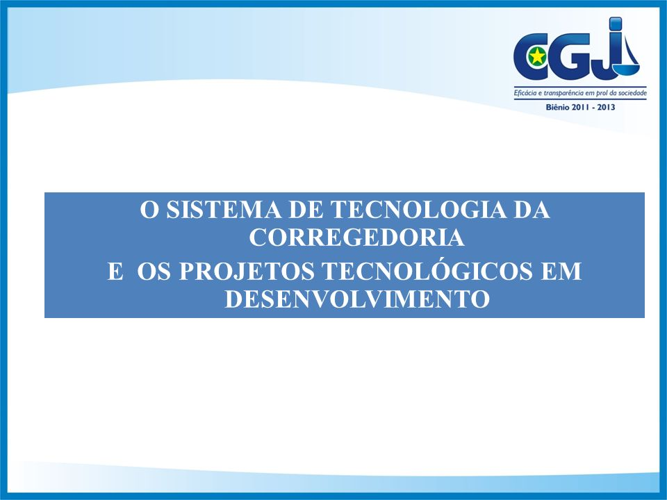 O SISTEMA DE TECNOLOGIA DA CORREGEDORIA E OS PROJETOS TECNOLÓGICOS EM DESENVOLVIMENTO