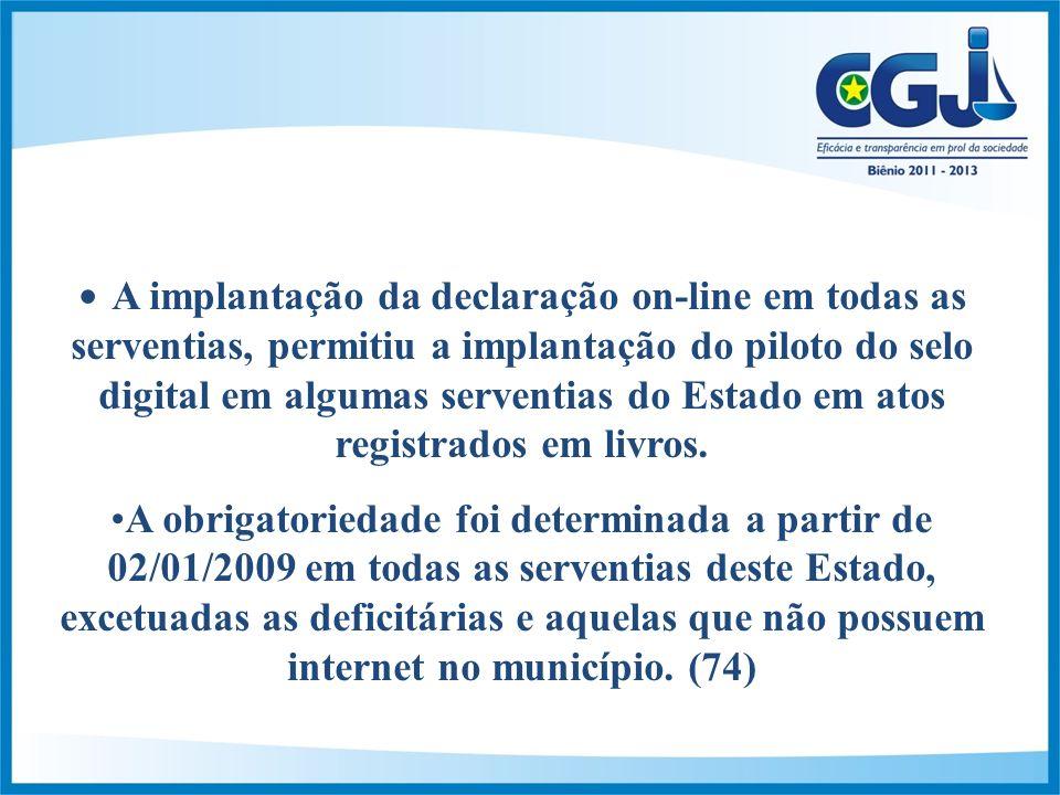 A implantação da declaração on-line em todas as serventias, permitiu a implantação do piloto do selo digital em algumas serventias do Estado em atos registrados em livros.