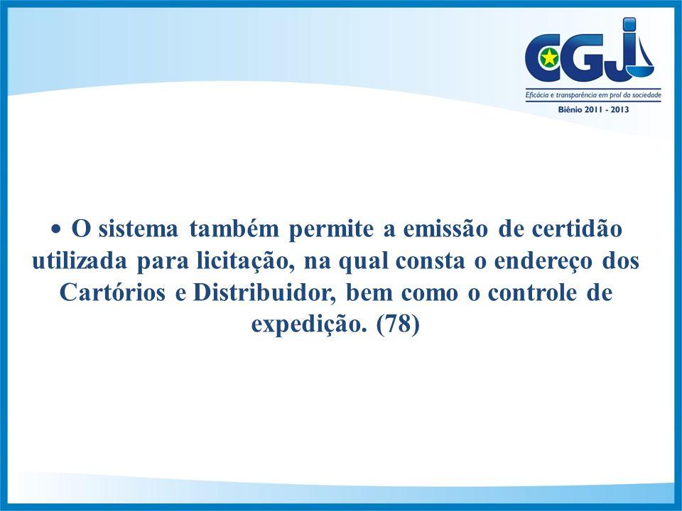 O sistema também permite a emissão de certidão utilizada para licitação, na qual consta o endereço dos Cartórios e Distribuidor, bem como o controle de expedição.