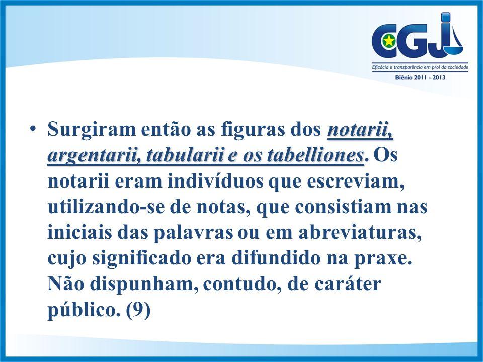 notarii, argentarii, tabularii e os tabellionesSurgiram então as figuras dos notarii, argentarii, tabularii e os tabelliones.