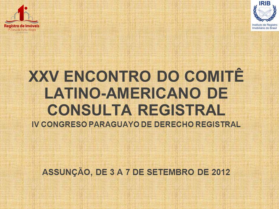 XXV ENCONTRO DO COMITÊ LATINO-AMERICANO DE CONSULTA REGISTRAL IV CONGRESO PARAGUAYO DE DERECHO REGISTRAL ASSUNÇÃO, DE 3 A 7 DE SETEMBRO DE 2012