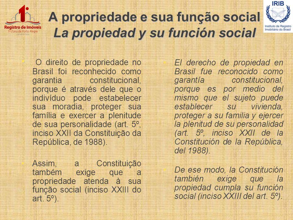 A propriedade e sua função social La propiedad y su función social O direito de propriedade no Brasil foi reconhecido como garantia constitucional, po