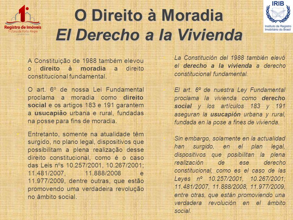 O Direito à Moradia El Derecho a la Vivienda A Constituição de 1988 também elevou o direito à moradia a direito constitucional fundamental. O art. 6º