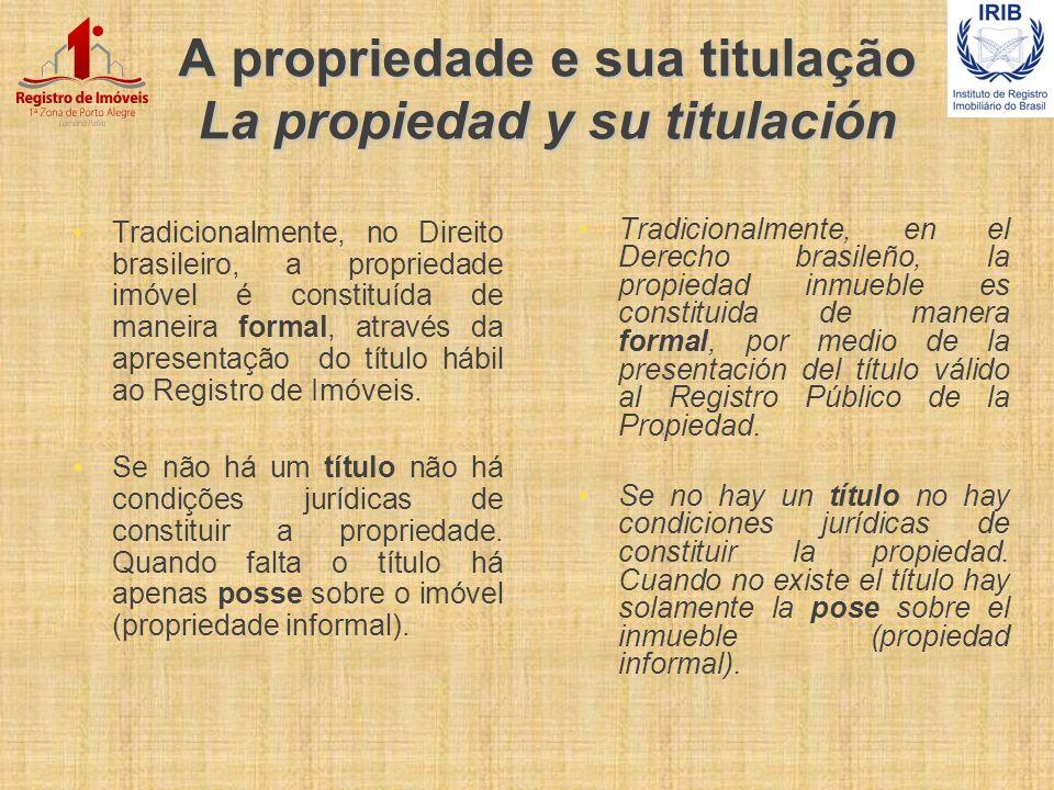 A propriedade e sua titulação La propiedad y su titulación Tradicionalmente, no Direito brasileiro, a propriedade imóvel é constituída de maneira form