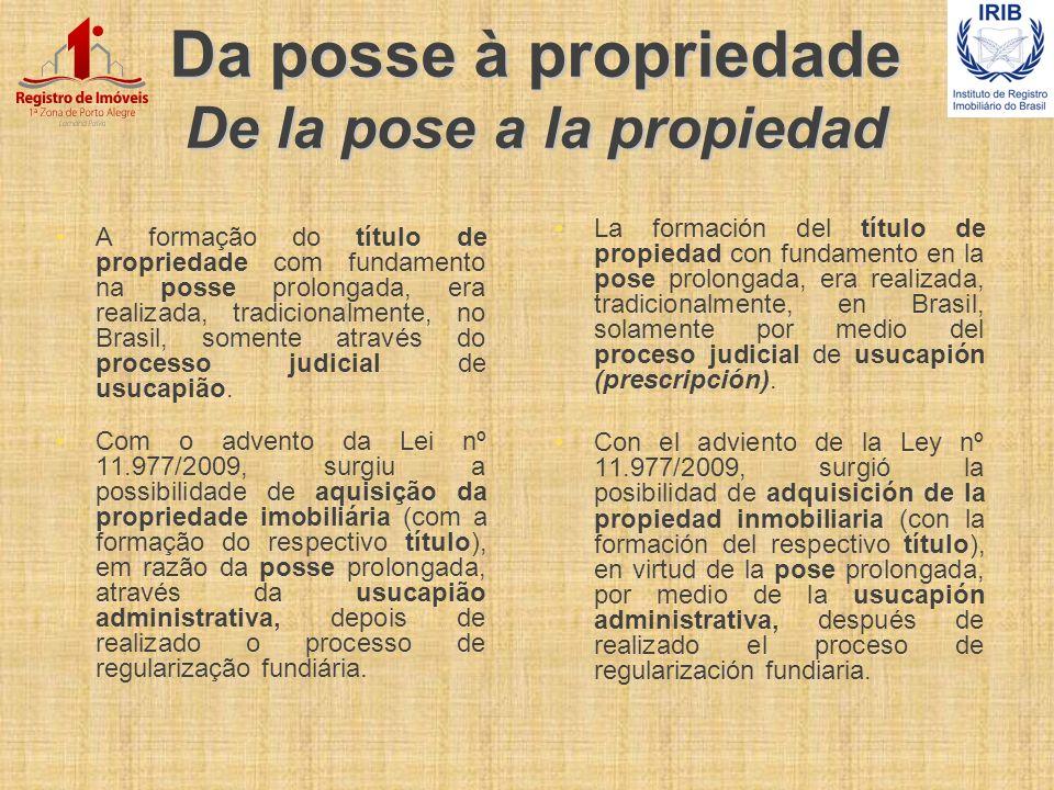 Da posse à propriedade De la pose a la propiedad A formação do título de propriedade com fundamento na posse prolongada, era realizada, tradicionalmen