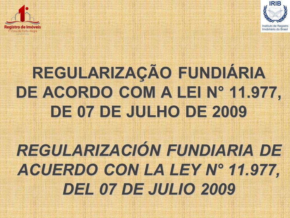 REGULARIZAÇÃO FUNDIÁRIA DE ACORDO COM A LEI N° 11.977, DE 07 DE JULHO DE 2009 REGULARIZACIÓN FUNDIARIA DE ACUERDO CON LA LEY N° 11.977, DEL 07 DE JULI