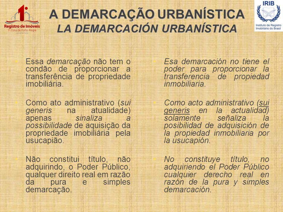 A DEMARCAÇÃO URBANÍSTICA LA DEMARCACIÓN URBANÍSTICA Essa demarcação não tem o condão de proporcionar a transferência de propriedade imobiliária. Como